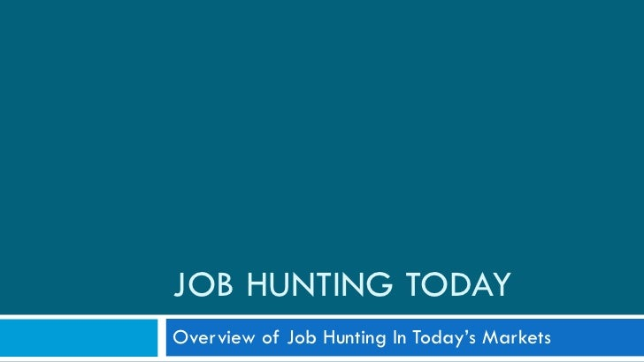 JOB HUNTING TODAY Overview of Job Hunting In Today's Markets