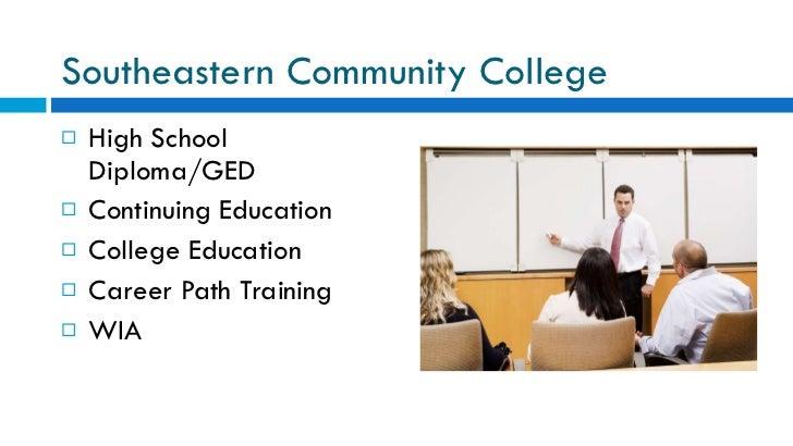 Southeastern Community College  <ul><li>High School Diploma/GED </li></ul><ul><li>Continuing Education </li></ul><ul><li>C...