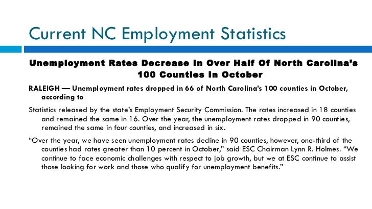 Current NC Employment Statistics <ul><li>Unemployment Rates Decrease In Over Half Of North Carolina's 100 Counties In Octo...