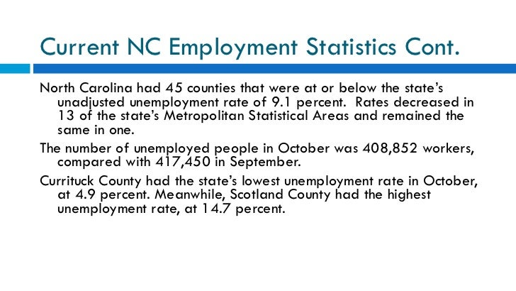 Current NC Employment Statistics Cont. <ul><li>North Carolina had 45 counties that were at or below the state's unadjusted...