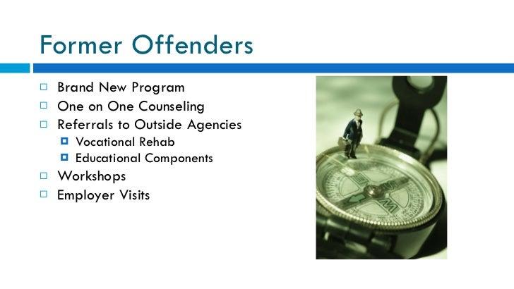 Former Offenders <ul><li>Brand New Program </li></ul><ul><li>One on One Counseling </li></ul><ul><li>Referrals to Outside ...