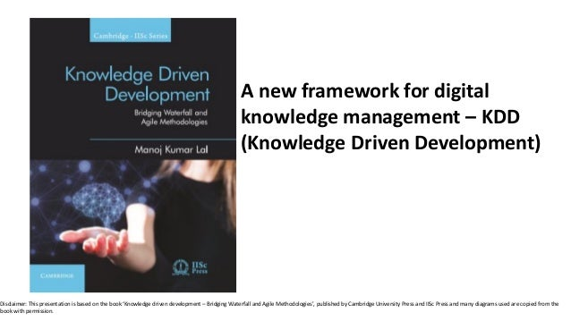 A new framework for digital knowledge management – KDD (Knowledge Driven Development) Disclaimer: This presentation is bas...