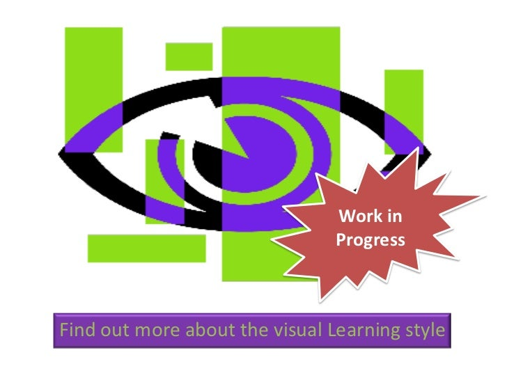 Work in                                ProgressFind out more about the visual Learning style