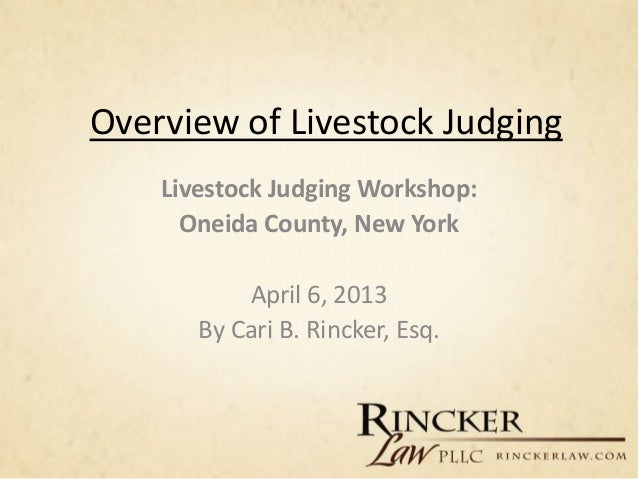 Overview of Livestock Judging    Livestock Judging Workshop:      Oneida County, New York           April 6, 2013       By...