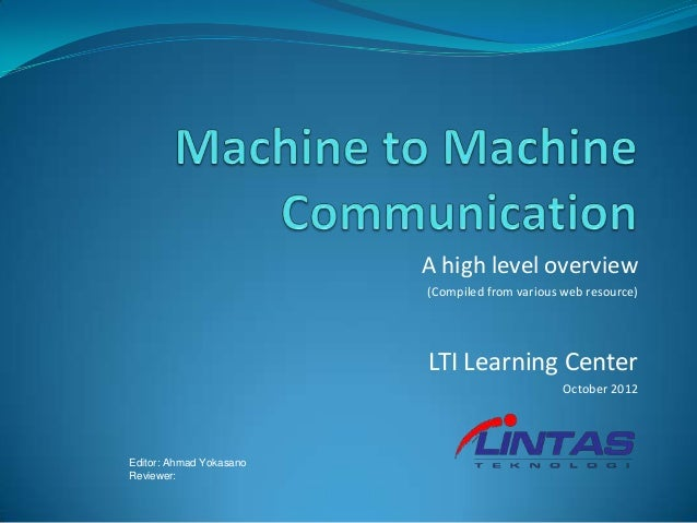 A high level overview (Compiled from various web resource) LTI Learning Center October 2012 Editor: Ahmad Yokasano Reviewe...