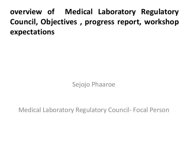 overview of Medical Laboratory RegulatoryCouncil, Objectives , progress report, workshopexpectations                    Se...