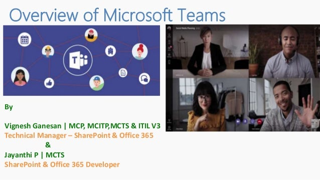 Overview of Microsoft Teams By Vignesh Ganesan | MCP, MCITP,MCTS & ITIL V3 Technical Manager – SharePoint & Office 365 & J...