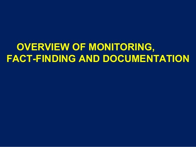 OVERVIEW OF MONITORING, FACT-FINDING AND DOCUMENTATION