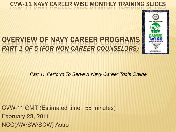 CVW-11 GMT (Estimated time:  55 minutes) February 23, 2011 NCC(AW/SW/SCW) Astro  Part 1:  Perform To Serve & Navy Career T...