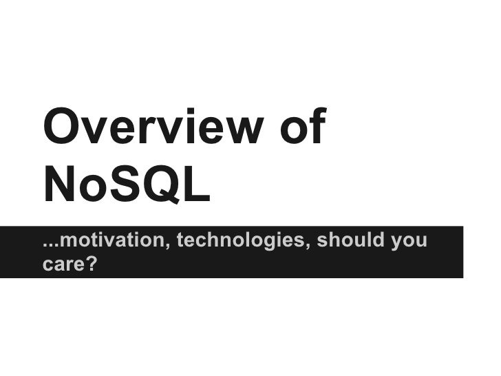 Overview ofNoSQL...motivation, technologies, should youcare?