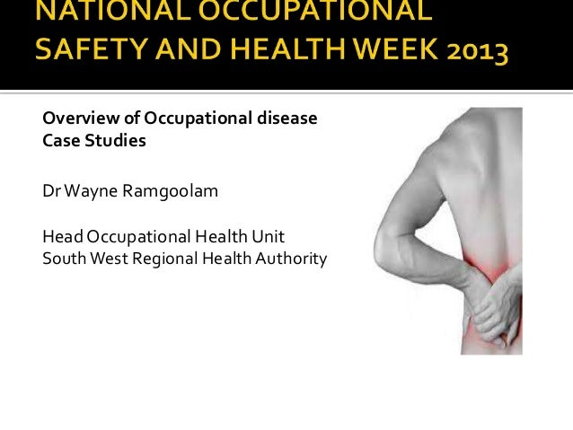 Overview of Occupational diseaseCase StudiesDrWayne RamgoolamHeadOccupational Health UnitSouthWest Regional Health Authority