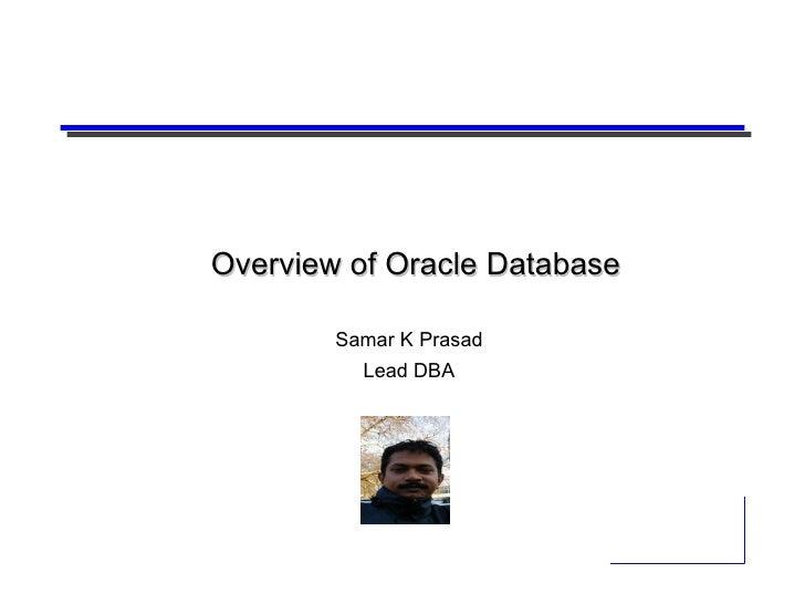 Overview of Oracle Database Samar K Prasad Lead DBA