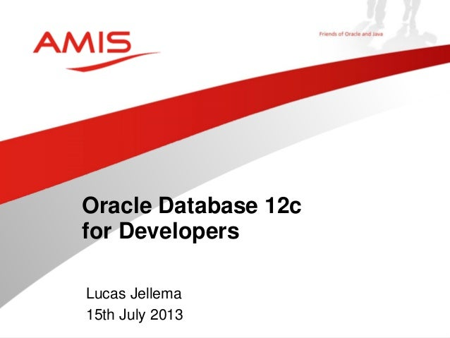 Lucas Jellema 15th July 2013 Oracle Database 12c for Developers