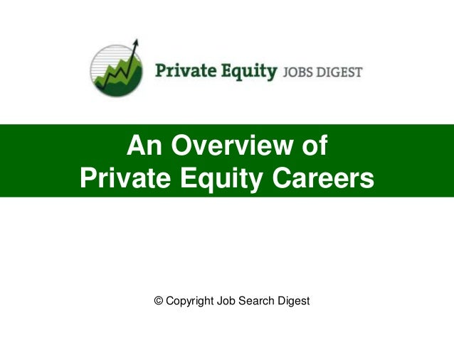 An Overview ofPrivate Equity Careers     © Copyright Job Search Digest