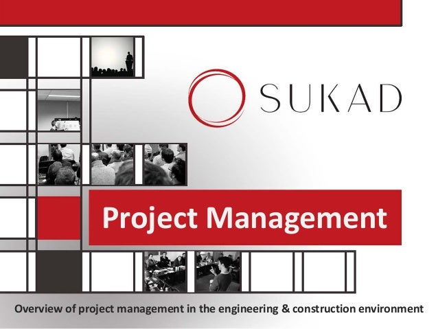 Overview of project management in the engineering & construction environment Project Management