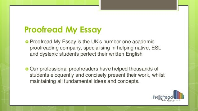 "proofread my essay Just ask: ""proofread my essay"" and avoid every single mistake with our online proofreading service we all want to be good students in the sense that we want to."