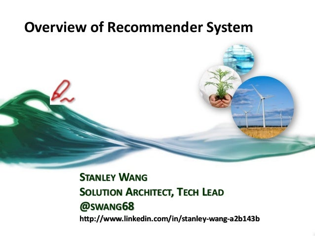 Overview of Recommender System STANLEY WANG SOLUTION ARCHITECT, TECH LEAD @SWANG68 http://www.linkedin.com/in/stanley-wang...
