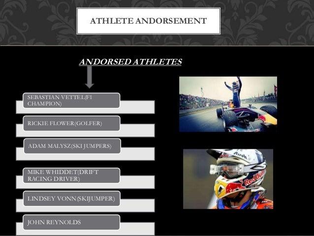 ANDORSED ATHLETES ATHLETE ANDORSEMENT SEBASTIAN VETTEL(F1 CHAMPION) RICKIE FLOWER(GOLFER) ADAM MALYSZ(SKI JUMPERS) MIKE WH...