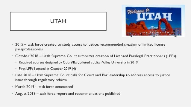 UTAH TASK FORCE RECOMMENDATIONS • Amend RPCs on advertising • Allow referral fees • Allow nonlawyer ownership/eliminate Ru...