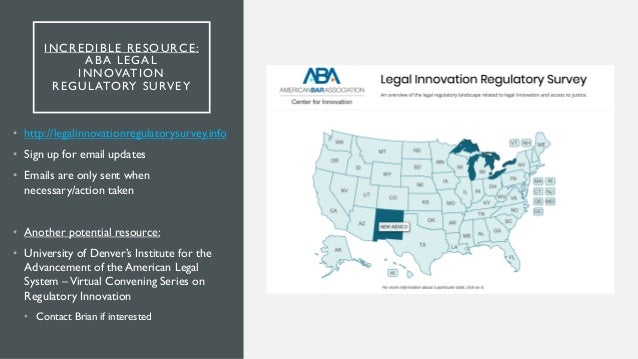 INCREDIBLE RESOURCE: ABA LEGAL INNOVATION REGULATORY SURVEY • http://legalinnovationregulatorysurvey.info • Sign up for em...