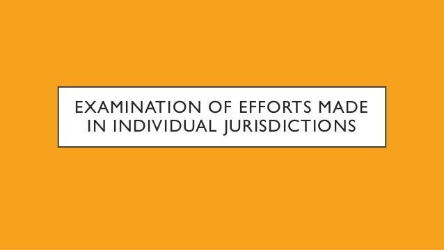 EXAMINATION OF EFFORTS MADE IN INDIVIDUAL JURISDICTIONS