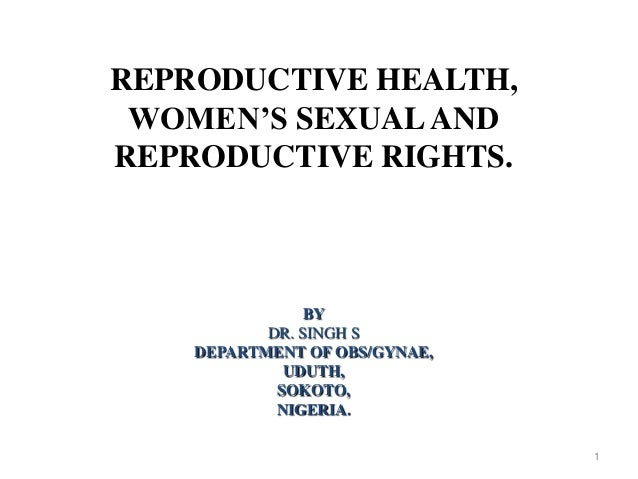 REPRODUCTIVE HEALTH, WOMEN'S SEXUAL AND REPRODUCTIVE RIGHTS.  BY DR. SINGH S DEPARTMENT OF OBS/GYNAE, UDUTH, SOKOTO, NIGER...
