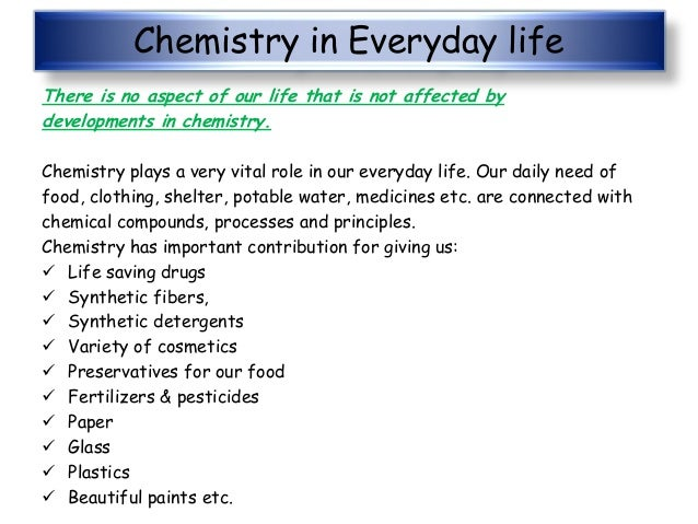 give 10 uses of chemistry in daily life In everyday life, the use of chemistry is evident in a person's environment in the preparation of food, different household products and in the manufacture of.