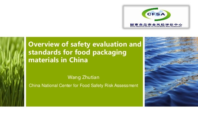 Overview of safety evaluation and standards for food packaging materials in China Wang Zhutian China National Center for F...