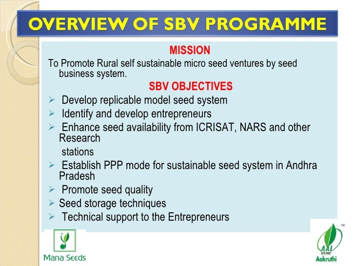 <ul><li>MISSION   </li></ul><ul><li>To Promote Rural self sustainable micro seed ventures by seed business system. </li></...