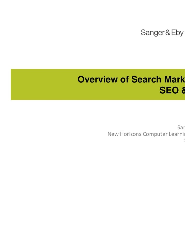Overview of Search Marketing:                  SEO & SEM                               Sanger & Eby      New Horizons Comp...