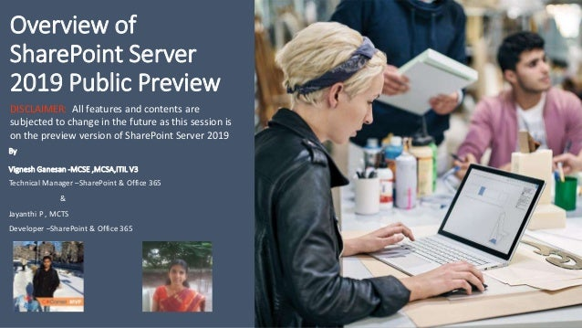 Overview of SharePoint Server 2019 Public Preview By Vignesh Ganesan -MCSE ,MCSA,ITIL V3 Technical Manager –SharePoint & O...