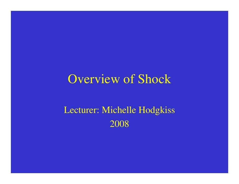 Overview of Shock  Lecturer: Michelle Hodgkiss            2008