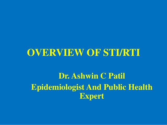 OVERVIEW OF STI/RTI      Dr. Ashwin C PatilEpidemiologist And Public Health            Expert