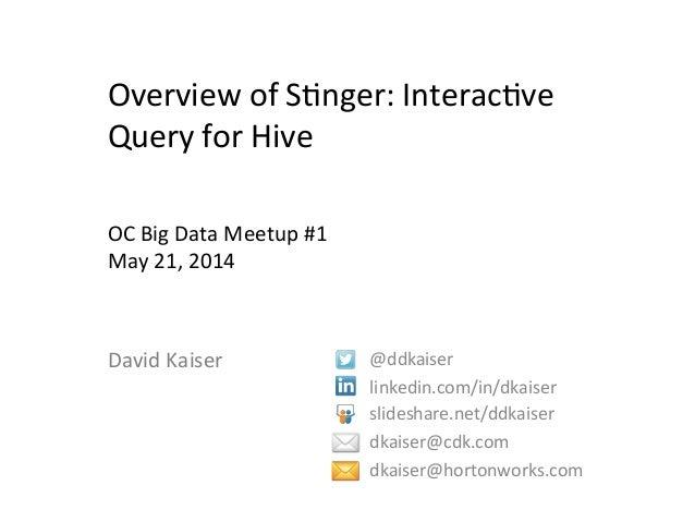 Overview  of  S+nger:  Interac+ve   Query  for  Hive      @ddkaiser   linkedin.com/in/dkaiser   slides...