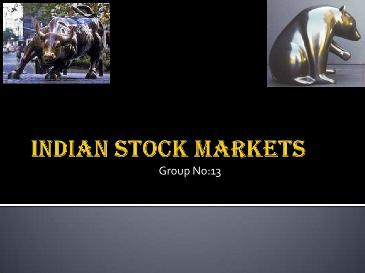 INDIAN STOCK MARKETS<br />Group No:13<br />