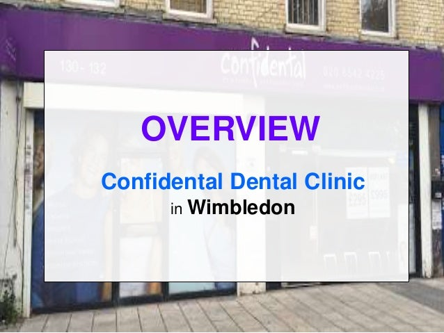 OVERVIEW Confidental Dental Clinic in Wimbledon