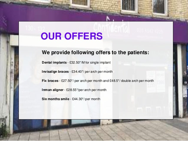 OUR OFFERS We provide following offers to the patients: Dental implants - £32.50*/M for single implant Invisalign braces -...