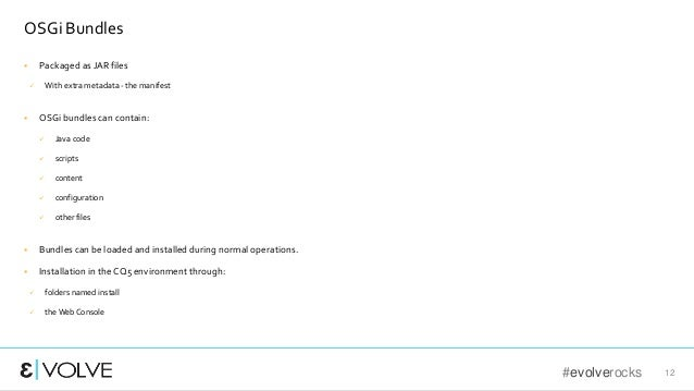 #evolverocks 12 OSGi Bundles  Packaged as JAR files  With extra metadata - the manifest  OSGi bundles can contain:  Ja...