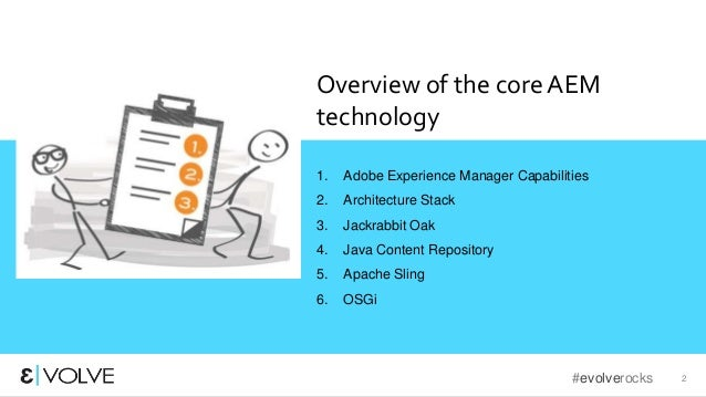 #evolverocks 2 Overview of the core AEM technology 1. Adobe Experience Manager Capabilities 2. Architecture Stack 3. Jackr...