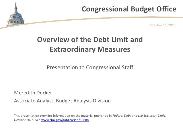 Congressional Budget Office Overview of the Debt Limit and Extraordinary Measures Presentation to Congressional Staff Octo...
