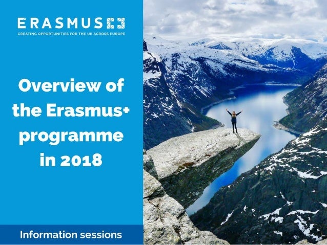 • Giving you an overview of Erasmus+ in the UK • Covering opportunities for all sectors of education, training and youth •...