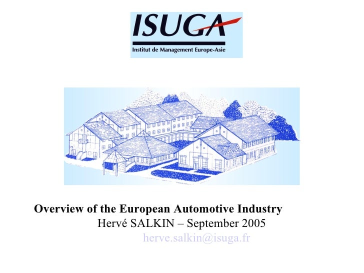 Overview of the European Automotive Industry Hervé SALKIN – September 2005 [email_address]