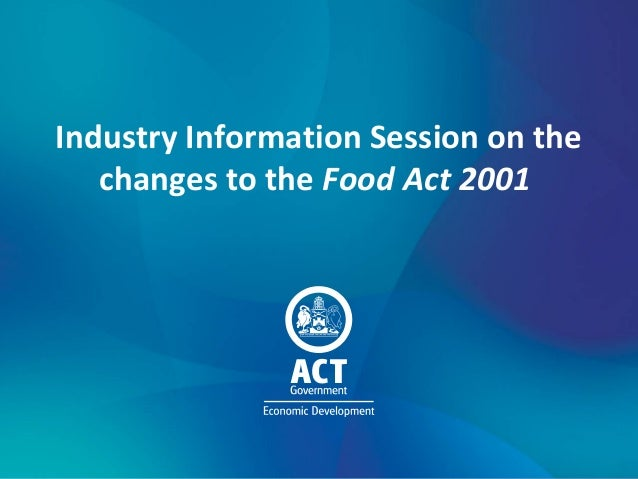 Industry Information Session on the changes to the Food Act 2001
