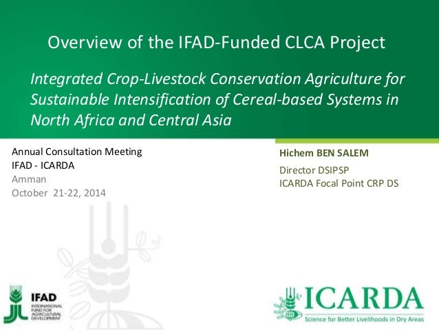 Overview of the IFAD-Funded CLCA Project  Integrated Crop-Livestock Conservation Agriculture for  Sustainable Intensificat...