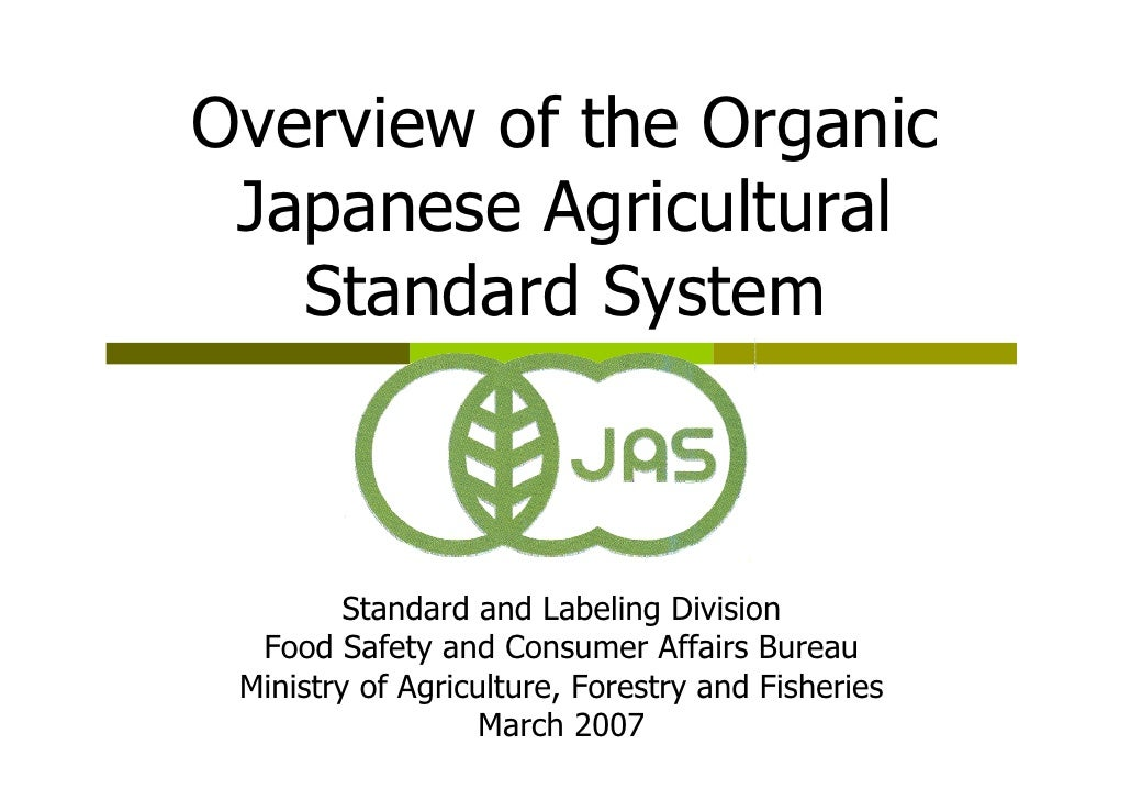 Overview of the Organic Japanese Agricultural   Standard System         Standard and Labeling Division  Food Safety and Co...