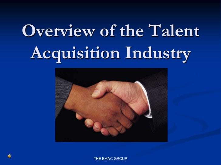 Overview of the Talent Acquisition Industry        THE EMAC GROUP