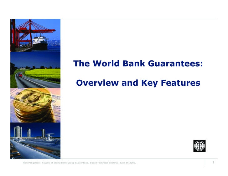 The World Bank Guarantees:                                              Overview and Key Features     Risk Mitigation: Rev...