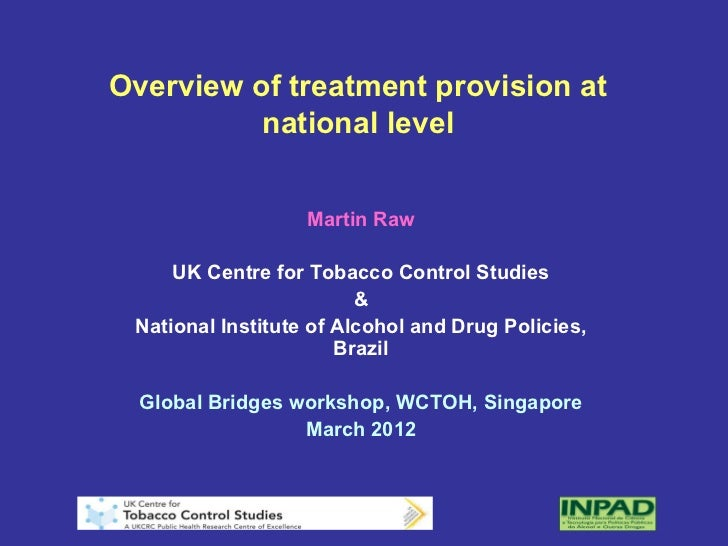 Overview of treatment provision at          national level                   Martin Raw     UK Centre for Tobacco Control ...