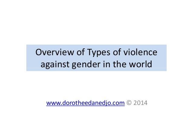 Overview of Types of violence against gender in the worldagainst gender in the world www.dorotheedanedjo.com © 2014
