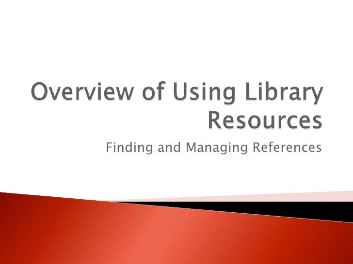Overview of Using Library Resources<br />Finding and Managing References<br />